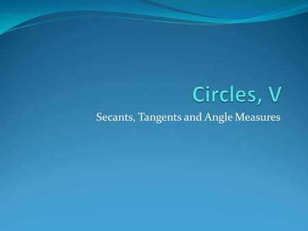 Secants, Tangents and Angle Measures. Definition - Secant.