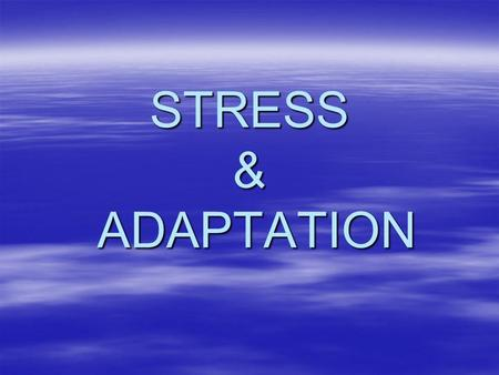 STRESS & ADAPTATION.  Stress: is a condition in which the human system responds to changes in its normal balanced state.  Stressor: is any thing that.