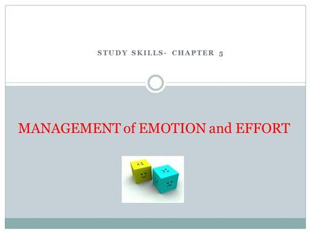 STUDY SKILLS- CHAPTER 5 MANAGEMENT of EMOTION and EFFORT.