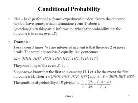 Week 21 Conditional Probability Idea – have performed a chance experiment but don't know the outcome (ω), but have some partial information (event A) about.
