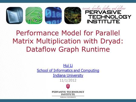 Performance Model for Parallel Matrix Multiplication with Dryad: Dataflow Graph Runtime Hui Li School of Informatics and Computing Indiana University 11/1/2012.