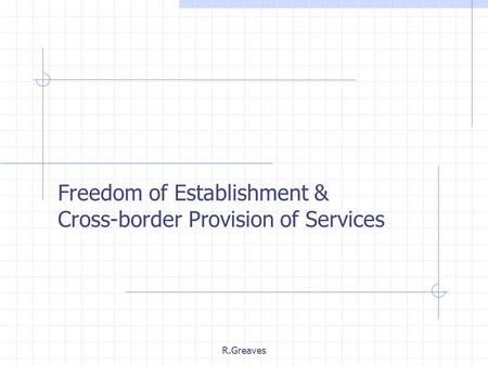 R.Greaves Freedom of Establishment & Cross-border Provision of Services.