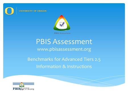 PBIS Assessment www.pbisassessment.org Benchmarks for Advanced Tiers 2.5 Information & Instructions.