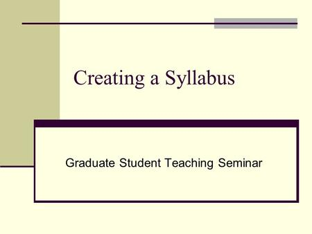 Creating a Syllabus Graduate Student Teaching Seminar.