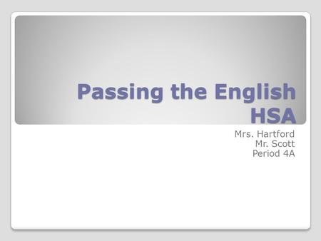 Passing the English HSA Mrs. Hartford Mr. Scott Period 4A.