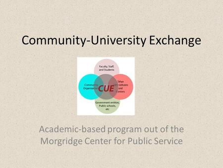 Community-University Exchange Academic-based program out of the Morgridge Center for Public Service.