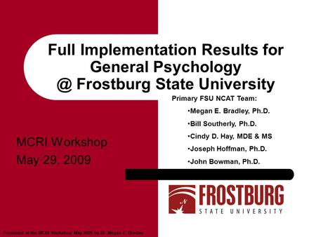 Presented at the MCRI Workshop May 2009 by Dr. Megan E. Bradley Full Implementation Results for General Frostburg State University MCRI Workshop.