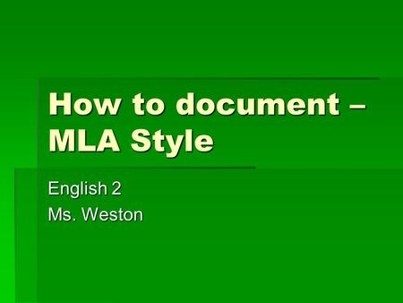 How to document – MLA Style English 2 Ms. Weston.