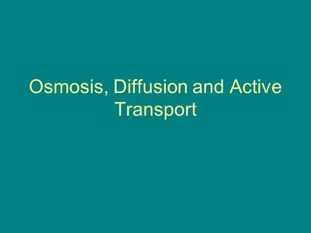 Osmosis, Diffusion and Active Transport. Objectives 1.Define diffusion, facilitated diffusion, osmosis, active transport, endocytosis and exocytosis.