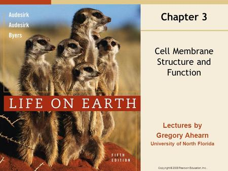 Copyright © 2009 Pearson Education, Inc.. Lectures by Gregory Ahearn University of North Florida Chapter 3 Cell Membrane Structure and Function.