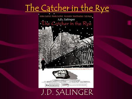 The Catcher in the Rye J.D. SALINGER. J.D. Salinger 1919- Jan 29, 2010 Born in New York City Attended and flunked out of a number of private schools Forced.