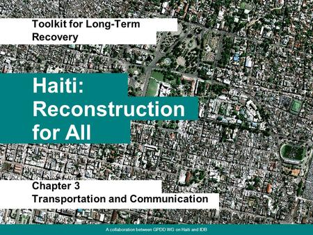 Chapter 1. Focus on Physical Environment Haiti: Toolkit for Long-Term 1 Reconstruction for All Recovery A collaboration between GPDD WG on Haiti and IDB.