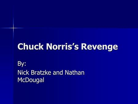 Chuck Norris's Revenge By: Nick Bratzke and Nathan McDougal.