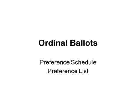 Ordinal Ballots Preference Schedule Preference List.