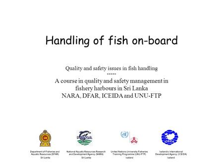 Handling of fish on-board Icelandic International Development Agency (ICEIDA) Iceland United Nations University Fisheries Training Programme (UNU-FTP)