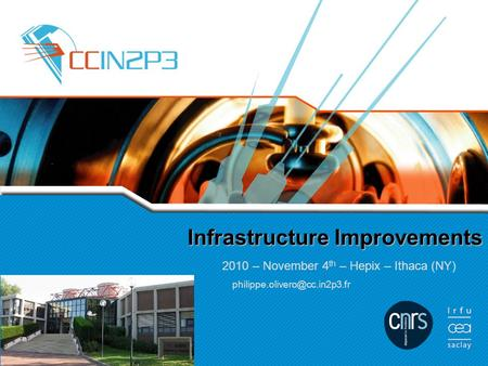 Infrastructure Improvements 2010 – November 4 th – Hepix – Ithaca (NY)