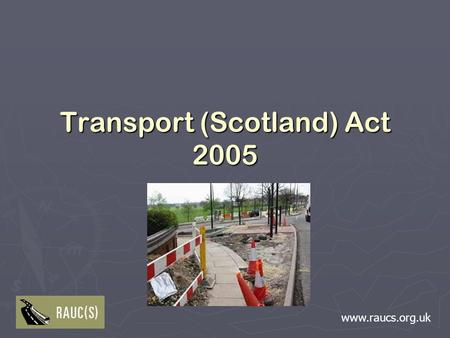Www.raucs.org.uk Transport (Scotland) Act 2005 Part 2.