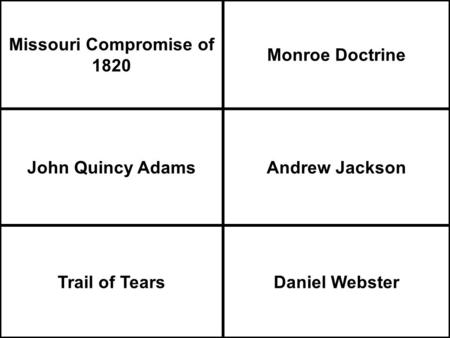 Missouri Compromise of 1820 Monroe Doctrine John Quincy AdamsAndrew Jackson Trail of TearsDaniel Webster.