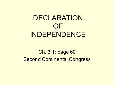 DECLARATION OF INDEPENDENCE Ch. 3.1: page 60 Second Continental Congress.