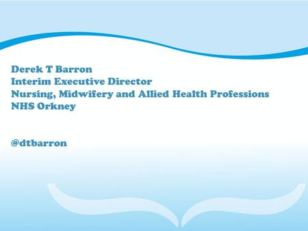 Derek T Barron Interim Executive Director Nursing, Midwifery and Allied Health Professions NHS