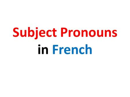 Subject Pronouns in French. Subject Pronouns are really important as they help us learn verb conjugations In order to conjugate verbs in French we need.