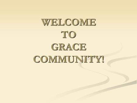 WELCOME TO GRACE COMMUNITY!. Benefits of Justification (Part 2) Hope for the ungodly Grace Community Church March 18, 2007.