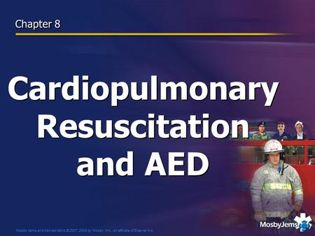 Mosby items and derived items © 2007, 2004 by Mosby, Inc., an affiliate of Elsevier Inc. Cardiopulmonary Resuscitation and AED Chapter 8.
