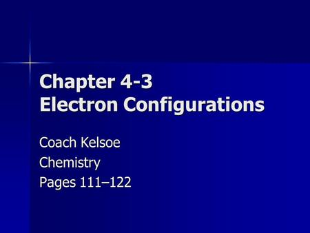 Chapter 4-3 Electron Configurations Coach Kelsoe Chemistry Pages 111–122.