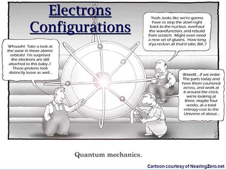 Electrons Configurations Cartoon courtesy of NearingZero.net.