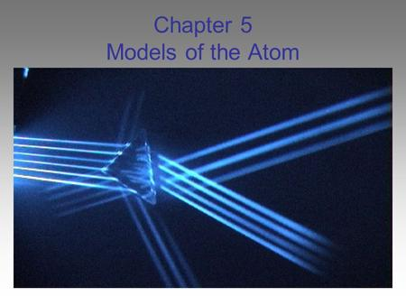 Chapter 5 Models of the Atom. Atomic Models Rutherford used existing ideas bout the atom and proposed an atomic model in which the electrons move around.