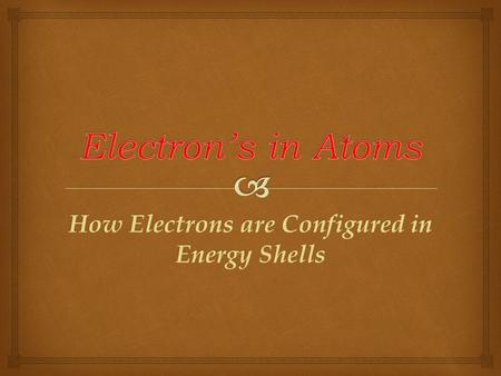 How Electrons are Configured in Energy Shells   The lowest energy arrangement of electrons is the most stable. When electrons are arranged in the lowest.