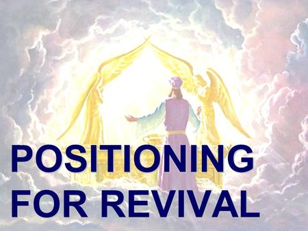 POSITIONING FOR REVIVAL. Mission 24-7 When Satan interferes When God intervenes When the Church intercedes.