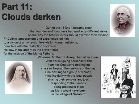 Part 11: Clouds darken During the 1840's it became clear that founder and foundress had markedly different views on the way the Marist Sisters should exercise.