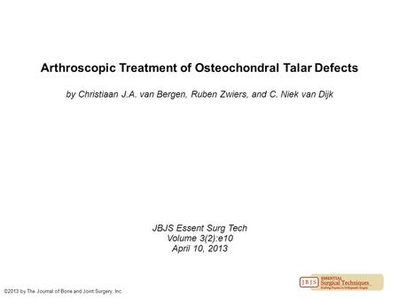 Arthroscopic Treatment of Osteochondral Talar Defects by Christiaan J.A. van Bergen, Ruben Zwiers, and C. Niek van Dijk JBJS Essent Surg Tech Volume 3(2):e10.