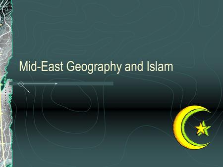 Mid-East Geography and Islam. The crossroads of 3 continents Trade Invasion Cultural diffusion.