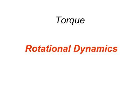Torque Rotational Dynamics. There are 3 types of motion Translational Rotational Vibrational.