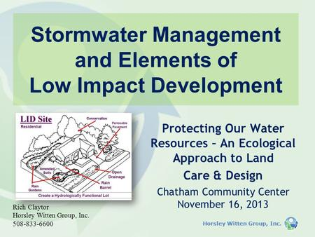 Horsley Witten Group, Inc. Stormwater Management and Elements of Low Impact Development Protecting Our Water Resources – An Ecological Approach to Land.