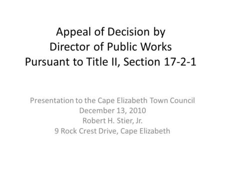 Appeal of Decision by Director of Public Works Pursuant to Title II, Section 17-2-1 Presentation to the Cape Elizabeth Town Council December 13, 2010 Robert.