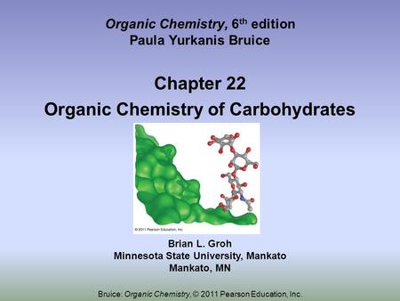 Organic Chemistry, 6 th edition Paula Yurkanis Bruice Chapter 22 Organic Chemistry of Carbohydrates Brian L. Groh Minnesota State University, Mankato Mankato,