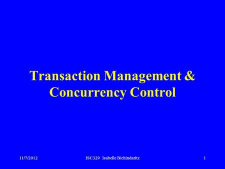 11/7/2012ISC329 Isabelle Bichindaritz1 Transaction Management & Concurrency Control.