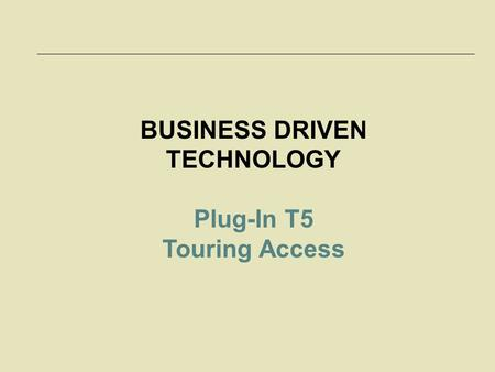 BUSINESS DRIVEN TECHNOLOGY Plug-In T5 Touring Access.