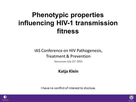Phenotypic properties influencing HIV-1 transmission fitness IAS Conference on HIV Pathogenesis, Treatment & Prevention Vancouver July 21 st 2015 Katja.