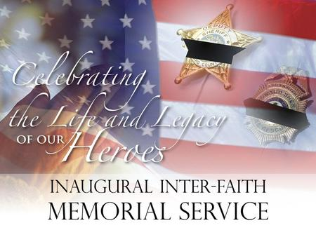 Inaugural Inter-Faith Memorial Service. The Sheriff's Foundation of Broward County presents IN MEMORIAM TO OUR FALLEN HEROES.