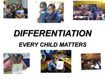 DIFFERENTIATION EVERY CHILD MATTERS. WHAT IS DIFFERENTIATION? content, process, products, or the learning environment Differentiation means tailoring.