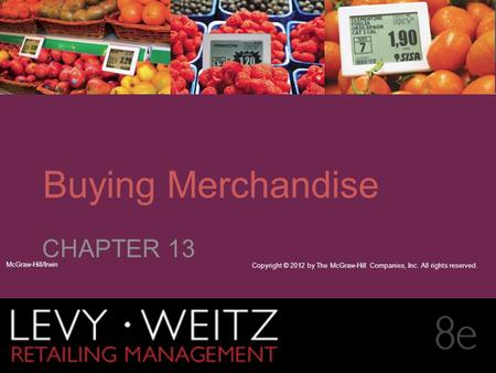 Retailing Management 8e© The McGraw-Hill Companies, All rights reserved. 13 - CHAPTER 2CHAPTER 1CHAPTER 13 Buying Merchandise CHAPTER 13 McGraw-Hill/Irwin.