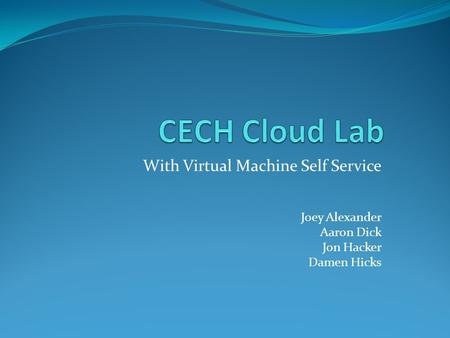 With Virtual Machine Self Service Joey Alexander Aaron Dick Jon Hacker Damen Hicks.