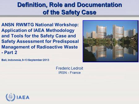 IAEA ANSN RWMTG National Workshop: Application of IAEA Methodology and Tools for the Safety Case and Safety Assessment for Predisposal Management of Radioactive.