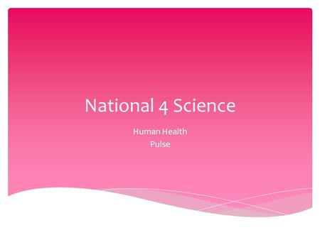 National 4 Science Human Health Pulse.  Learning intentions:  What is pulse?  Where in the body can pulse be felt?  What low tech instruments can.