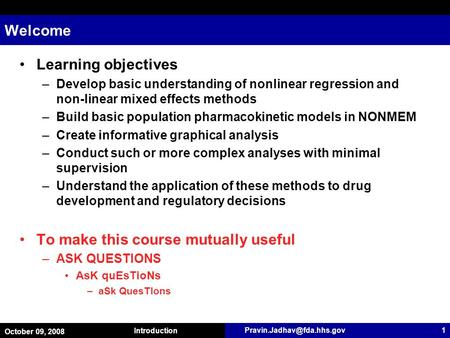 October 09, 2008 Introduction 1 Welcome Learning objectives –Develop basic understanding of nonlinear regression and non-linear.
