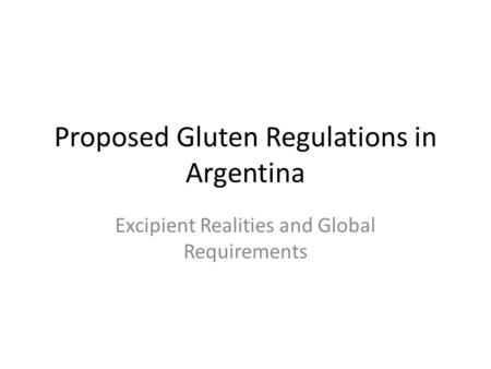 Proposed Gluten Regulations in Argentina Excipient Realities and Global Requirements.
